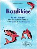 Koulibiac - 87 jeux corriges pour bien apprendre les bases de la langue et de la culture russes