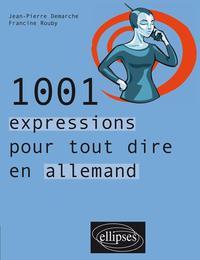 1001 EXPRESSIONS POUR TOUT DIRE EN ALLEMAND