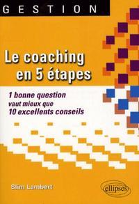 LE COACHING EN 5 ETAPES. 1 BONNE QUESTION VAUT MIEUX QUE 10 EXCELLENTS CONSEILS