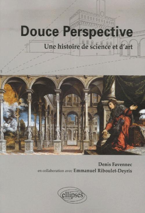 DOUCE PERSPECTIVE. UNE HISTOIRE DE SCIENCE ET D'ART