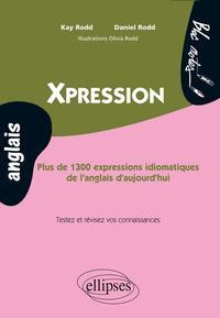 XPRESSION. PLUS DE 1300 EXPRESSIONS IDIOMATIQUES DE L'ANGLAIS D'AUJOURD'HUI  NIVEAU 2