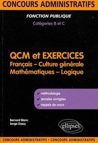 QCM ET EXERCICES. FRANCAIS, CULTURE GENERALE, MATHEMATIQUES ET LOGIQUE. CONCOURS ADMINISTRATIFS DE C