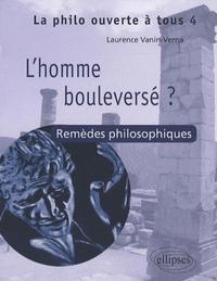 T4 L'HOMME BOULEVERSE ? REMEDES PHILOSOPHIQUES