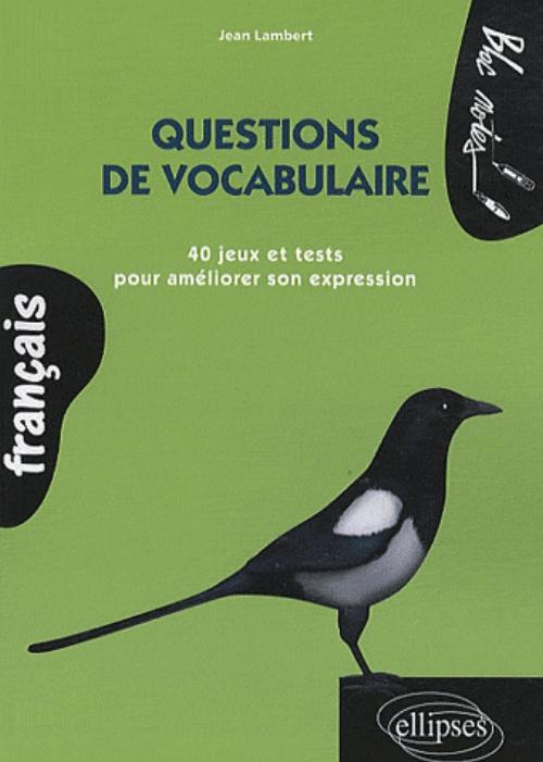 QUESTIONS DE VOCABULAIRE 40 JEUX ET TESTS POUR AMELIORER SON EXPRESSION