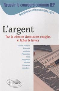DISSERTATIONS SUR L'ARGENT - THEME AU PROGRAMME DU CONCOURS COMMUN SCPO/IEP 2011