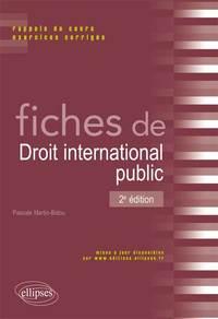 FICHES DE DROIT INTERNATIONAL PUBLIC. RAPPELS DE COURS ET EXERCICES CORRIGES. 2E EDITION