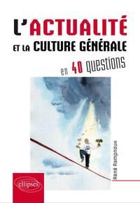 L ACTUALITE ET LA CULTURE GENERALE CONTEMPORAINE EN 40 QUESTIONS