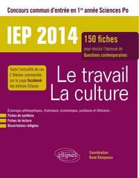 CONCOURS COMMUN IEP 2014.  LE TRAVAIL - LA CULTURE. 150 FICHES POUR REUSSIR L EPREUVE DE QUESTIONS C