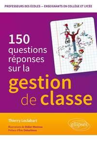 150 QUESTIONS REPONSES SUR LA GESTION DE CLASSE PROFESSEURS DES ECOLES ENSEIGNANTS COLLEGE ET LYCEE