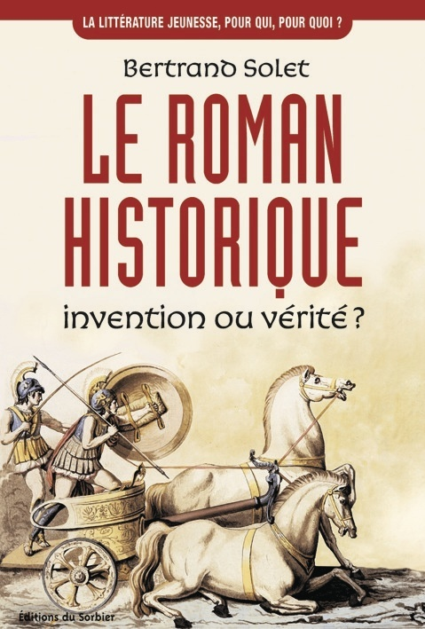 ROMAN HISTORIQUE  INVENTION OU VERITE