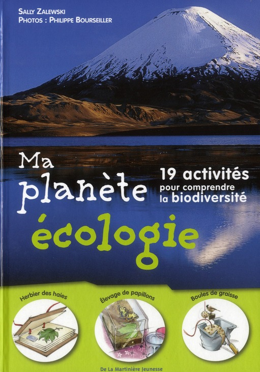 MA PLANETE ECOLOGIE. 19 ACTIVITES POUR COMPRENDRE LA BIODIVERSITE