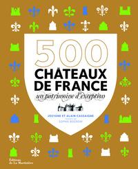 500 CHATEAUX DE FRANCE - UN PATRIMOINE D'EXCEPTION