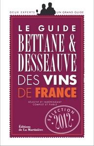 GUIDE BETTANE ET DESSEAUVE DES VINS DE FRANCE. SELECTION 2012 (LE)