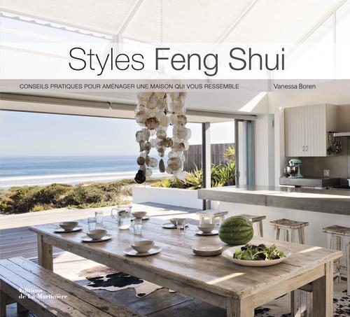 STYLES FENG SHUI. CONSEILS PRATIQUES POUR AMENAGER UNE MAISON QUI VOUS RESSEMBLE