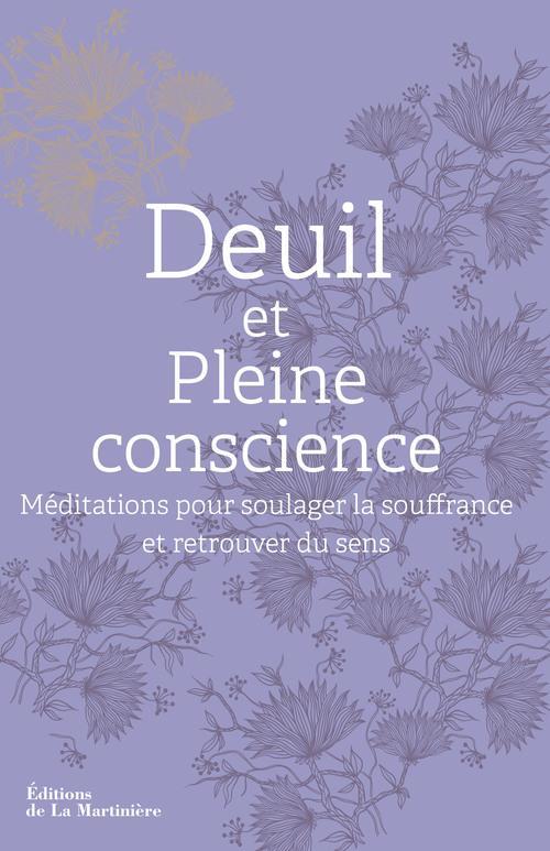 DEUIL ET PLEINE CONSCIENCE. MEDITATIONS POUR SOULAGER LA SOUFFRANCE ET RETROUVER DU SENS