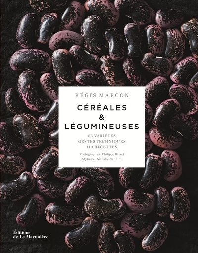 CEREALES & LEGUMINEUSES - 65 VARIETES, GESTES TECHNIQUES, 100 RECETTES