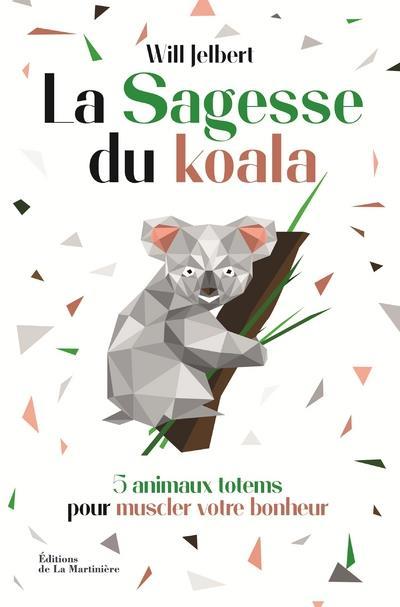 LA SAGESSE DU KOALA - 5 ANIMAUX TOTEMS POUR MUSCLER VOTRE BONHEUR