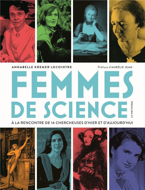 FEMMES DE SCIENCE. A LA RENCONTRE DE 14 CHERCHEUSES D'HIER ET D'AUJOURD'HUI