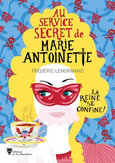 LA REINE SE CONFINE ! - AU SERVICE SECRET DE MARIE-ANTOINETTE