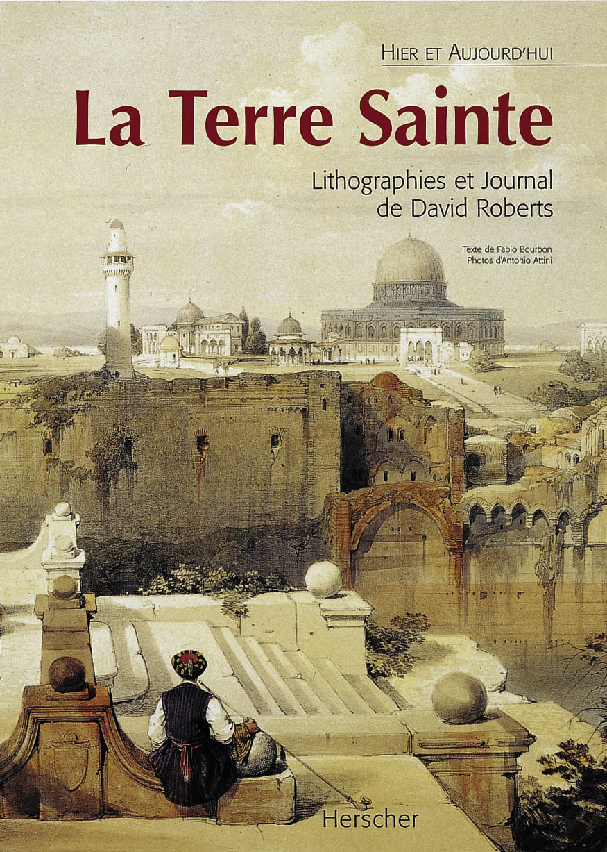 LA TERRE SAINTE - LITHOGRAPHIES ET JOURNAL DE DAVID ROBERTS