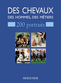 DES CHEVAUX, DES HOMMES, DES METIERS - 200 PORTRAITS