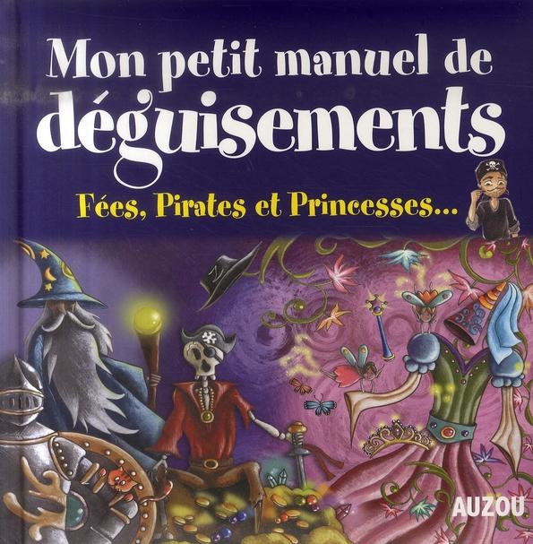 MON PETIT MANUEL DE DEGUISEMENTS DE SUPERS IDEES POUR CREER TES DEGUISEMENTS EN T'AMUSANT ! - FEES,