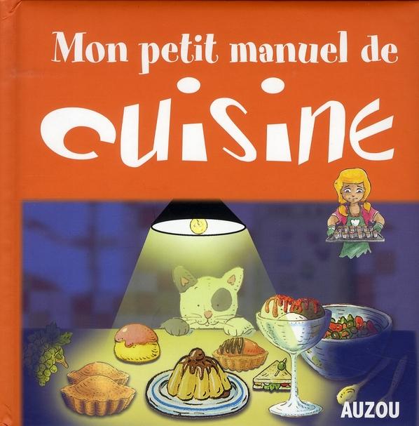 MON PETIT MANUEL DE CUISINE DES RECETTES SIMPLES POUR CUISINER EN S'AMUSANT !