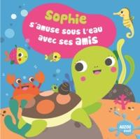 SOPHIE S'AMUSE SOUS L'EAU AVEC SES AMIS (COLL. MON PREMIER LIVRE DE BAIN)