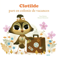 CLOTILDE PART EN COLONIE DE VACANCES TOME 1 (COLL. MES PTITS ALBUMS)