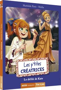 LES P'TITES CREATRICES - TOME 2 -  LE DEFILE DE KATE (COLL. PAS A PAS)