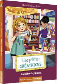 LES P'TITES CREATRICES - TOME 5 -  L'ATELIER DE JULIETTE (COLL. PAS A PAS)