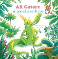 ALI GATORE SE PREND POUR LE ROI (COLL. MES PTITS ALBUMS)