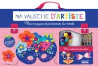 MES MASQUES DE PRINCESSES DU MONDE (COLL. MA VALISETTE D'ARTISTE)