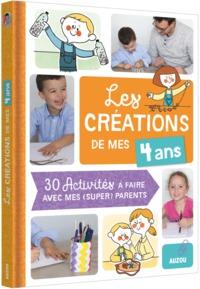 LES CREATIONS DE MES 4 ANS (COLL. MES CREATIONS AVEC MES PARENTS) - 30 ACTIVITES A FAIRE AVEC MES PA