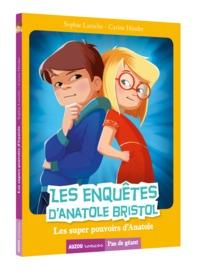 LES ENQUETES D'ANATOLE BRISTOL TOME 7 - LES SUPER POUVOIRS D'ANATOLE