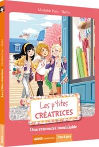 LES P'TITES CREATRICES - TOME 8 - UNE RENCONTRE INOUBLIABLE