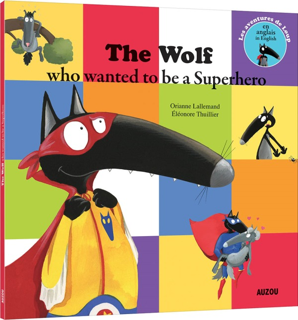 THE WOLF WHO WANTED TO BE A SUPER HEROE (COLL. MES P'TITS ALBUMS)