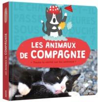LES ANIMAUX DE COMPAGNIE (COLL. ANIMOSCOPE) - TOUTE LA VERITE SUR LES ANIMAUX