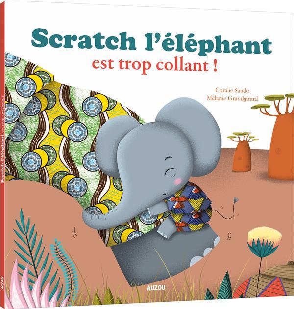 Scratch l'elephant est trop collant ! (coll. mes ptits albums)