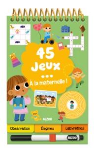 45 JEUX... A LA MATERNELLE !