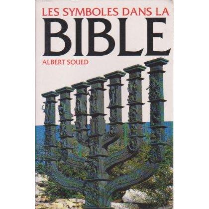 LES SYMBOLES DANS LA BIBLE : UNE LECTURE DE LA BIBLE A TRAVERS LES PRINCIPAUX SYMBOLES DE LA TRADITI
