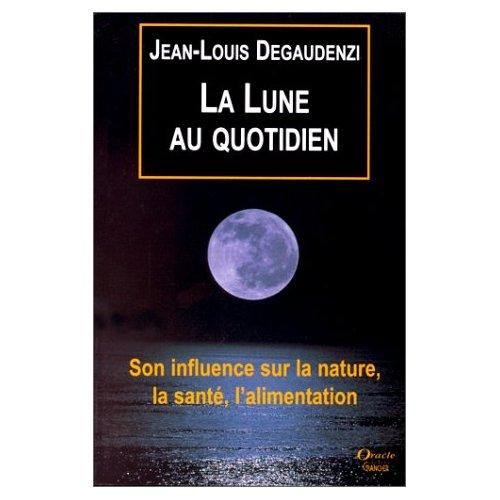 LA LUNE AU QUOTIDIEN - SON INFLUENCE SUR LA NATURE, LA SANTE, L'ALIMENTATION
