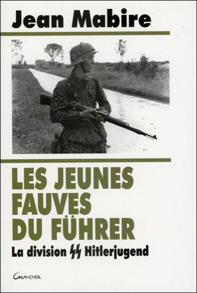 LES JEUNES FAUVES DU FUHRER : LA DIVISION SS HITLERJUGEND