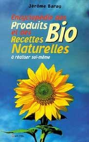 ENCYCLOPEDIE DES RECETTES NATURELLES ET DES PRODUITS BIOLOGIQUES A REALISER SOI-MEME
