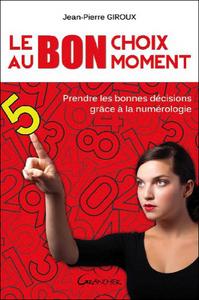 LE BON CHOIX AU BON MOMENT - PRENDRE LES BONNES DECISIONS GRACE A LA NUMEROLOGIE