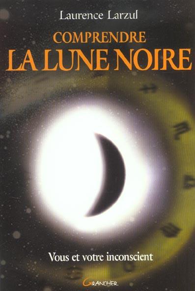 COMPRENDRE LA LUNE NOIRE