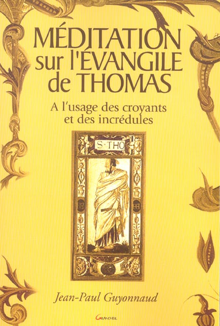 MEDITATION SUR L'EVANGILE DE THOMAS : A L'USAGE DES CROYANTS ET DES INCREDULES : INTRODUCTION A LA G