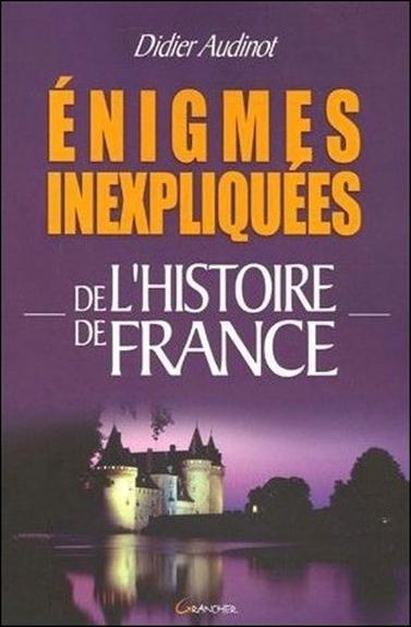 ENIGMES INEXPLIQUEES DE L'HISTOIRE DE FRANCE