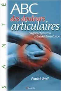 ABC DES DOULEURS ARTICULAIRES : SOIGNER ET PREVENIR GRACE A L'ALIMENTATION