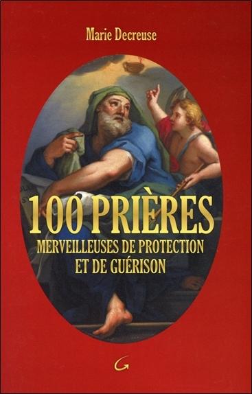 100 PRIERES MERVEILLEUSES DE PROTECTION ET DE GUERISON